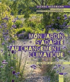 Mon jardin s'adapte au changement climatique - Pierre Nessmann